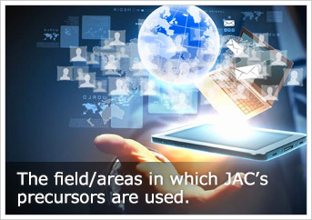 The field/areas in which JAC's precursors are used.